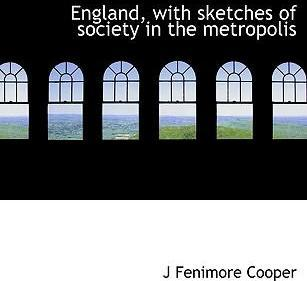 England, with Sketches of Society in the Metropolis