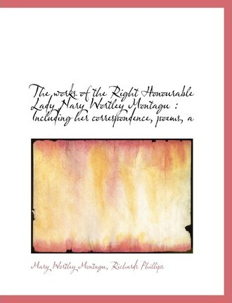 Works of the Right Honourable Lady Nary Wortley Montagu
