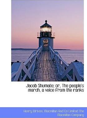 Jacob Shumate; Or, the People's March, a Voice from the Ranks