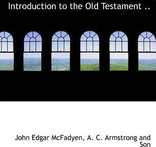 Introduction to the Old Testament ..