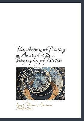 The History of Printing in America with a Biography of Printers