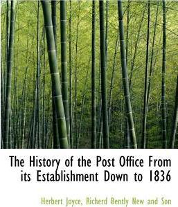 The History of the Post Office from Its Establishment Down to 1836