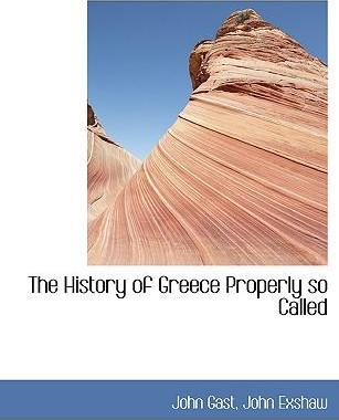 The History of Greece Properly So Called