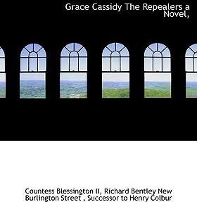 Grace Cassidy the Repealers a Novel,