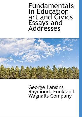 Fundamentals in Education Art and Civics Essays and Addresses