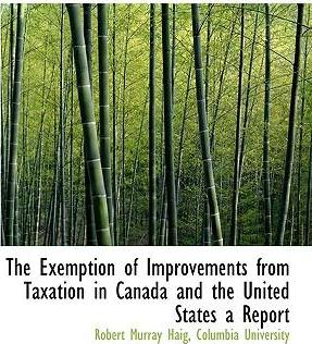 The Exemption of Improvements from Taxation in Canada and the United States a Report