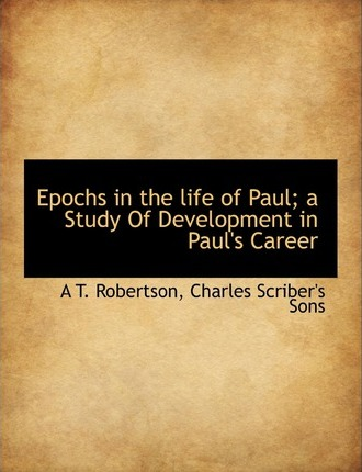 Epochs in the Life of Paul; A Study of Development in Paul's Career