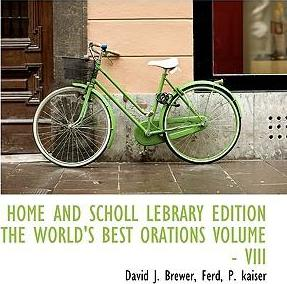 Home and Scholl Lebrary Edition the World's Best Orations Volume - VIII