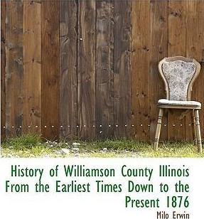 History of Williamson County Illinois from the Earliest Times Down to the Present 1876