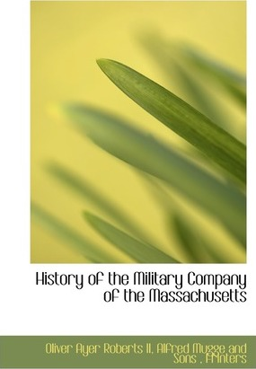 History of the Military Company of the Massachusetts
