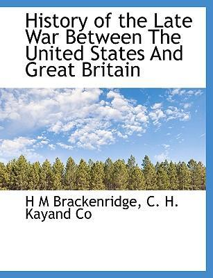 History of the Late War Between the United States and Great Britain