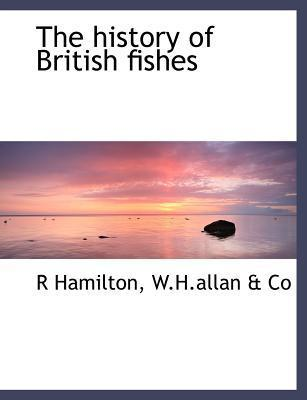 The History of British Fishes