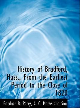 History of Bradford, Mass., from the Earliest Period to the Close of 1820