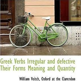 Greek Verbs Irregular and Defective Their Forms Meaning and Quantity