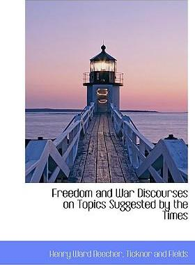 Freedom and War Discourses on Topics Suggested by the Times