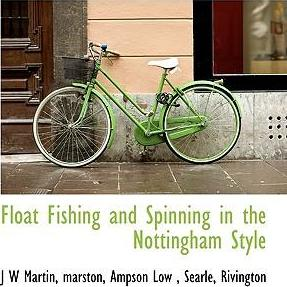 Float Fishing and Spinning in the Nottingham Style
