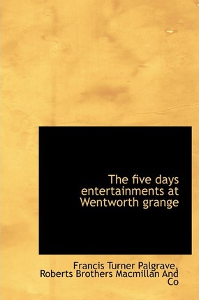 The Five Days Entertainments at Wentworth Grange