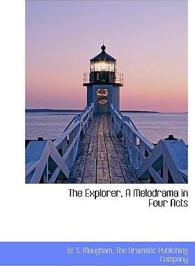 The Explorer, a Melodrama in Four Acts