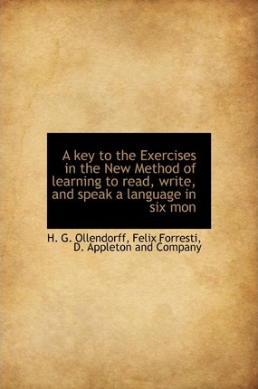 A Key to the Exercises in the New Method of Learning to Read, Write, and Speak a Language in Six Mon
