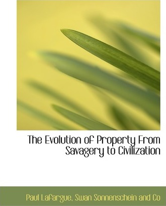 The Evolution of Property from Savagery to Civilization