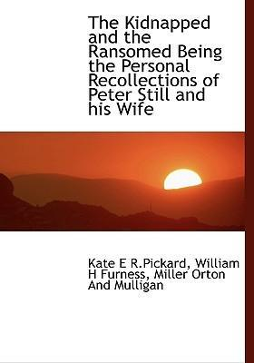 The Kidnapped and the Ransomed Being the Personal Recollections of Peter Still and His Wife