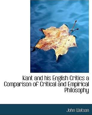 Kant and His English Critics a Comparison of Critical and Empirical Philosophy