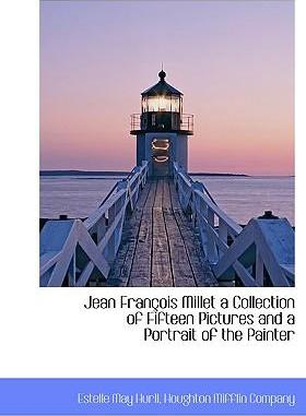 Jean Fran OIS Millet a Collection of Fifteen Pictures and a Portrait of the Painter