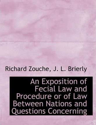 An Exposition of Fecial Law and Procedure or of Law Between Nations and Questions Concerning