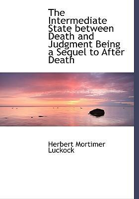 The Intermediate State Between Death and Judgment Being a Sequel to After Death