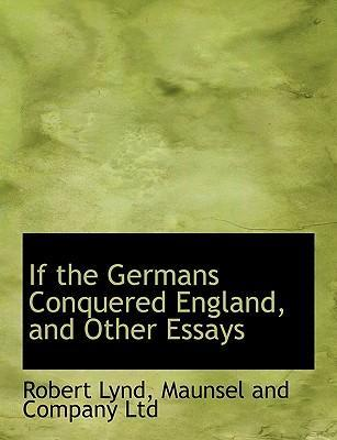 If the Germans Conquered England, and Other Essays