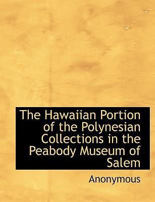 The Hawaiian Portion of the Polynesian Collections in the Peabody Museum of Salem