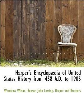 Harper's Encyclopaedia of United States History from 458 A.D. to 1905