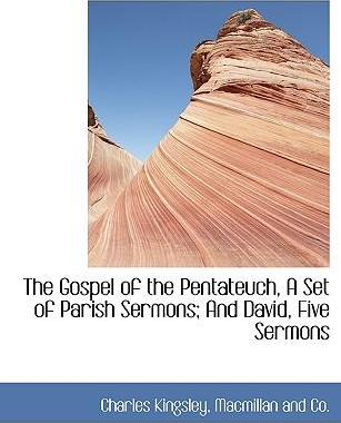 The Gospel of the Pentateuch, a Set of Parish Sermons; And David, Five Sermons