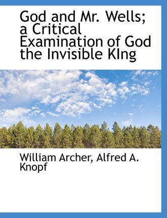 God and Mr. Wells; A Critical Examination of God the Invisible King