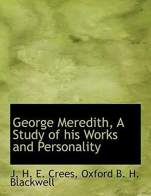 George Meredith, a Study of His Works and Personality