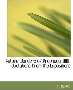 Future Wonders of Prophecy, with Quotations from the Expositions