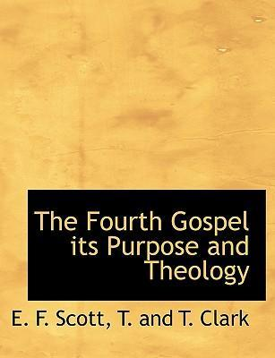 The Fourth Gospel Its Purpose and Theology