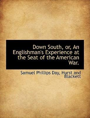Down South, Or, an Englishman's Experience at the Seat of the American War.