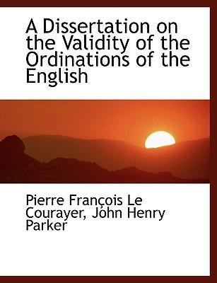 A Dissertation on the Validity of the Ordinations of the English