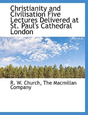 Christianity and Civilisation Five Lectures Delivered at St. Paul's Cathedral London
