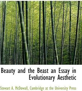 Beauty and the Beast an Essay in Evolutionary Aesthetic