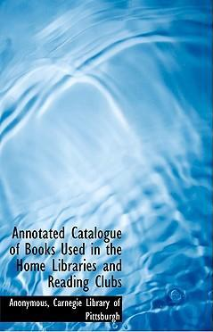 Annotated Catalogue of Books Used in the Home Libraries and Reading Clubs