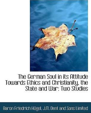 The German Soul in Its Attitude Towards Ethics and Christianity, the State and War