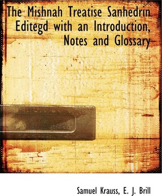 The Mishnah Treatise Sanhedrin Editegd with an Introduction, Notes and Glossary