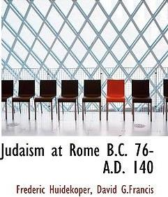 Judaism at Rome B.C. 76- A.D. 140