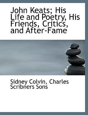 John Keats; His Life and Poetry, His Friends, Critics, and After-Fame