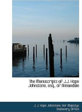 The Manuscripts of J.J. Hope Johnstone, Esq., of Annandale