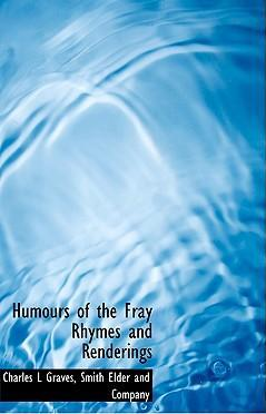 Humours of the Fray Rhymes and Renderings