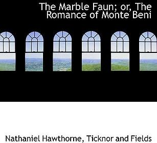The Marble Faun; Or, the Romance of Monte Beni