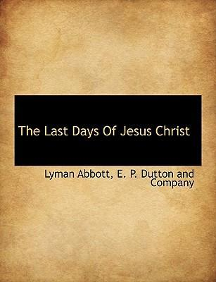 The Last Days of Jesus Christ